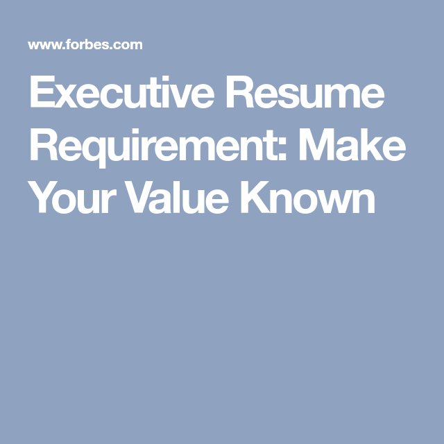 How To Write An Executive Resume Executive Resume Requirement Make Your Value Known  Resume  Job .