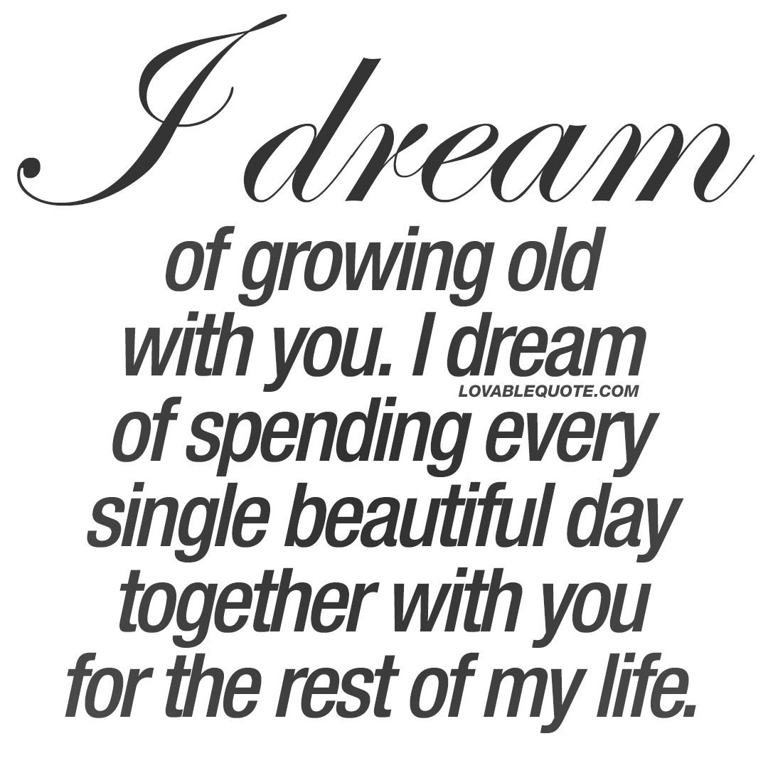 Dream Love Quotes For Him: I Dream Of Growing Old With You