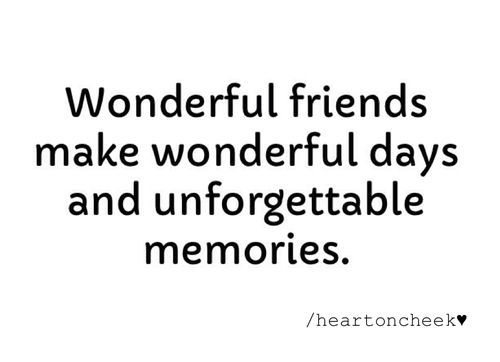 Wonderful Friends Make Wonderful Days And Unforgettable Memories Friends Quotes Memories With Friends Quotes Friends Forever Quotes