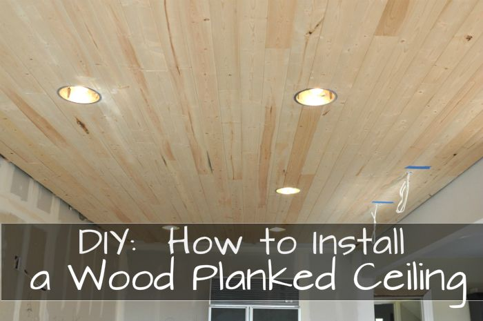 Diy How To Install A Wood Planked Ceiling House Updated Wood