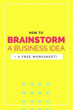 How To Brainstorm A Business Idea Plus A Free Worksheet Grow