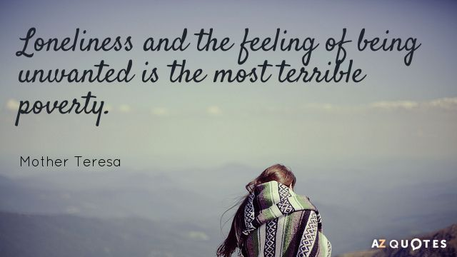 Feeling Lonely Quotes Amusing Loneliness And The Feeling Of Being Unwanted Is The Most Terrible
