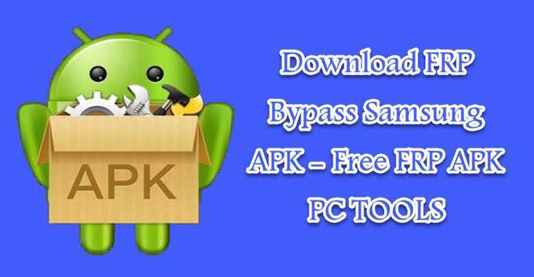 Download Frp Bypass Samsung Apk Free Frp Apk Pc Tools With