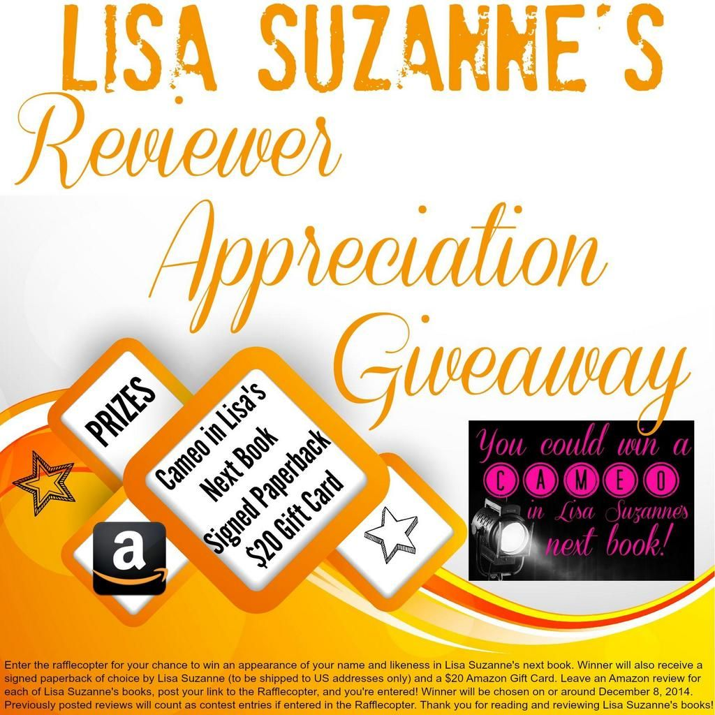 Lisa Suzanne's REVIEWER APPRECIATION GIVEAWAY: http://bit.ly/1tJBRxL  Ends Dec. 8 - lots of time to read & review!