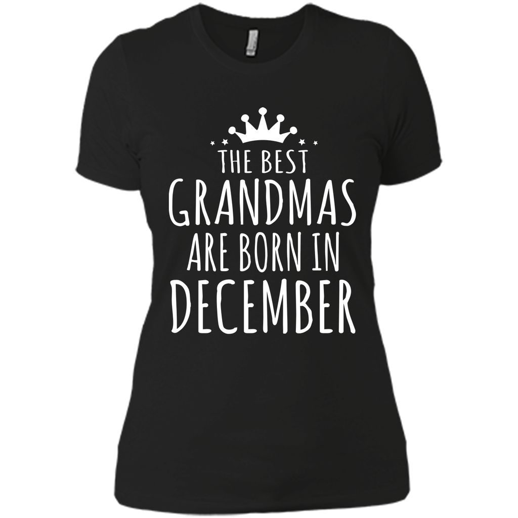 THE BEST GRANDMAS ARE BORN IN DECEMBER Grandma Gifts T-Shirt