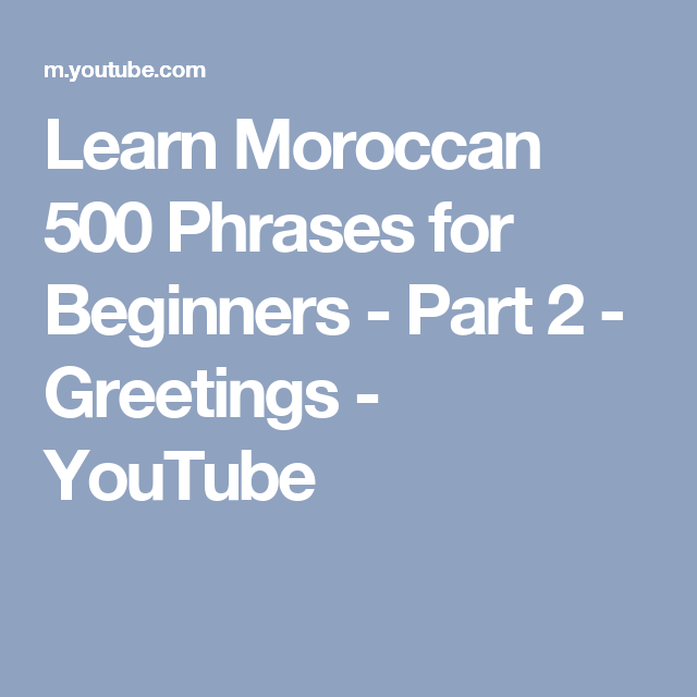 Learn moroccan 500 phrases for beginners part 2 greetings learn moroccan 500 phrases for beginners part 2 greetings youtube m4hsunfo