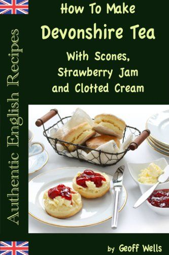 British scones with clotted cream scones strawberry jam and how to make devonshire tea with scones strawberry jam and clotted cream authentic english recipes book forumfinder Choice Image