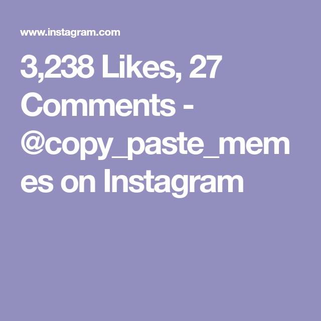 3 238 Likes 27 Comments Copy Paste Memes On Instagram Copy And Paste Memes Instagram Memes