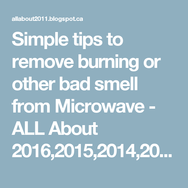 Simple tips to remove burning or other bad smell from Microwave - ALL About  2016,2015,2014,2013....New Cars,Horoscope,Movies,Sports