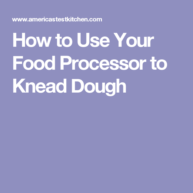 How to use your food processor to knead dough gen food info the easiest and fastest way to knead dough is with a food processor from thin crust pizza to fluffy dinner rolls your food processor can do it all forumfinder Images