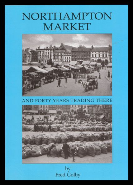 Northampton Market and 40 Years Trading there by Fred Golby