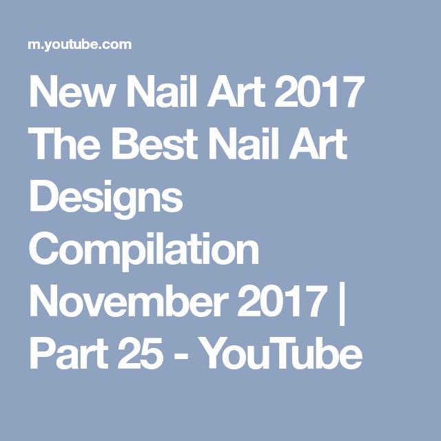 New Nail Art 2017 The Best Nail Art Designs Compilation November 2017 | Part 25 - YouTube
