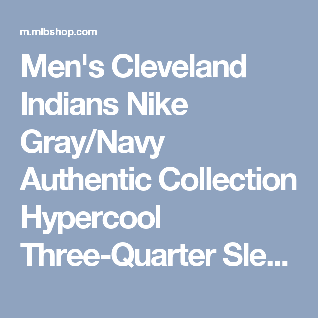 Men's Cleveland Indians Nike Gray/Navy Authentic Collection Hypercool Three-Quarter Sleeve Performance T-Shirt | MLBShop.com