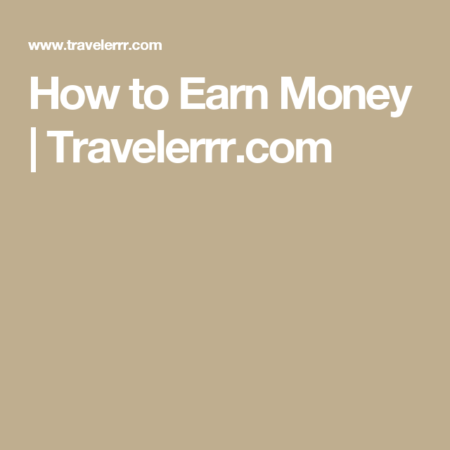 How to Earn Money | Travelerrr.com