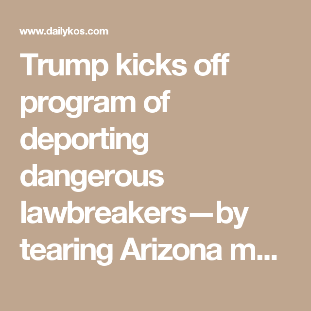 Trump kicks off program of deporting dangerous lawbreakers—by tearing Arizona mom from family  The woman was brought to the U.S. when she was still a child, 22 years ago, she is married with 2 American children. Her crime: she worked illegally over a decade ago.