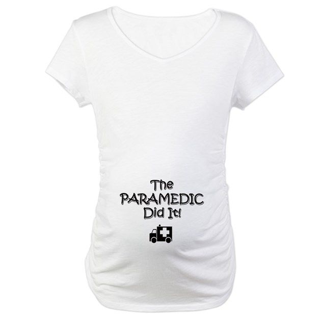 95880fa22879d 3-MATERNITY the PARAMEDIC did it T SHIRT Maternity T-Shirt DAD PARAMEDIC - Maternity  T-Shirt - w/b by Cafe Greetings - CafePress