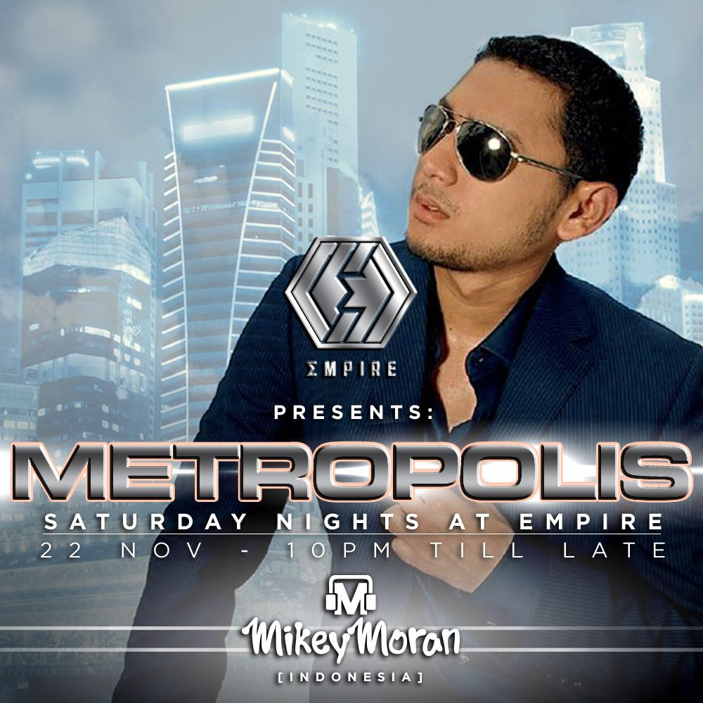 METROPOLIS - SATURDAY NIGHTS AT EMPIRE  The latest Saturday Night party series at EMPIRE!  Quality never goes out of style. Featuring only the best music from top-notch DJs, METROPOLIS brings the party to the busting CBD area. Dance along to the tracks that we all know and love as we watch the city lights in the distance. This week, METROPOLIS presents from Jakarta, Indonesia- DJ Mikey Moran!  Entry: $25 inclusive of one drink  For table reservations/guest list: empire@massive.sg / +65 8349…