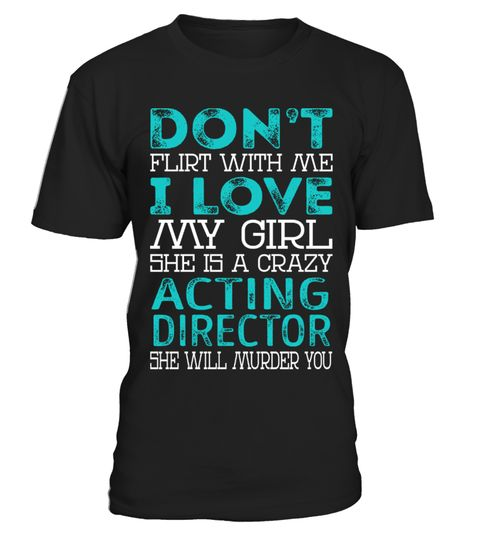 "# Acting Director - Dont Flirt .    Don't Flirt With Me I Love My Girl She is a Crazy Acting Director She Will Murder You Job ShirtsSpecial Offer, not available anywhere else!Available in a variety of styles and colorsBuy yours now before it is too late! Secured payment via Visa / Mastercard / Amex / PayPal / iDeal How to place an order  Choose the model from the drop-down menu Click on ""Buy it now"" Choose the size and the quantity Add your delivery address and bank details And that's it!"