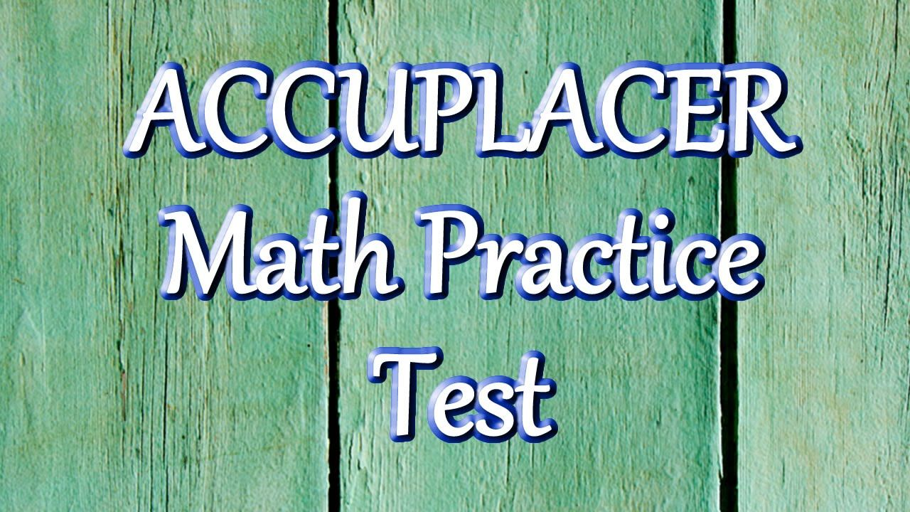 25 Accuplacer math practice problems explained. Free Accuplacer test ...