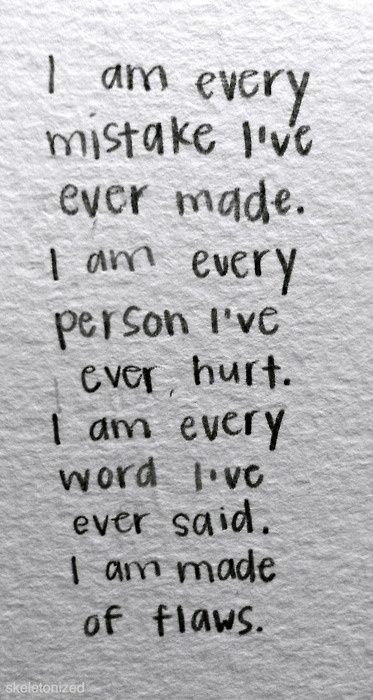 Quotes About Imperfection I Am Every Mistake I've Ever Madei Am Every Person I've Ever Hurt .