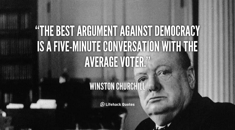 an analysis of winston churchills quote on democracy Winston churchill quotes are probably some of the funniest quotes you can find he has a sarcastic wit that he employs with precision some of the best funny winston churchill quotes came about from his dealings with his fellow british politicians.