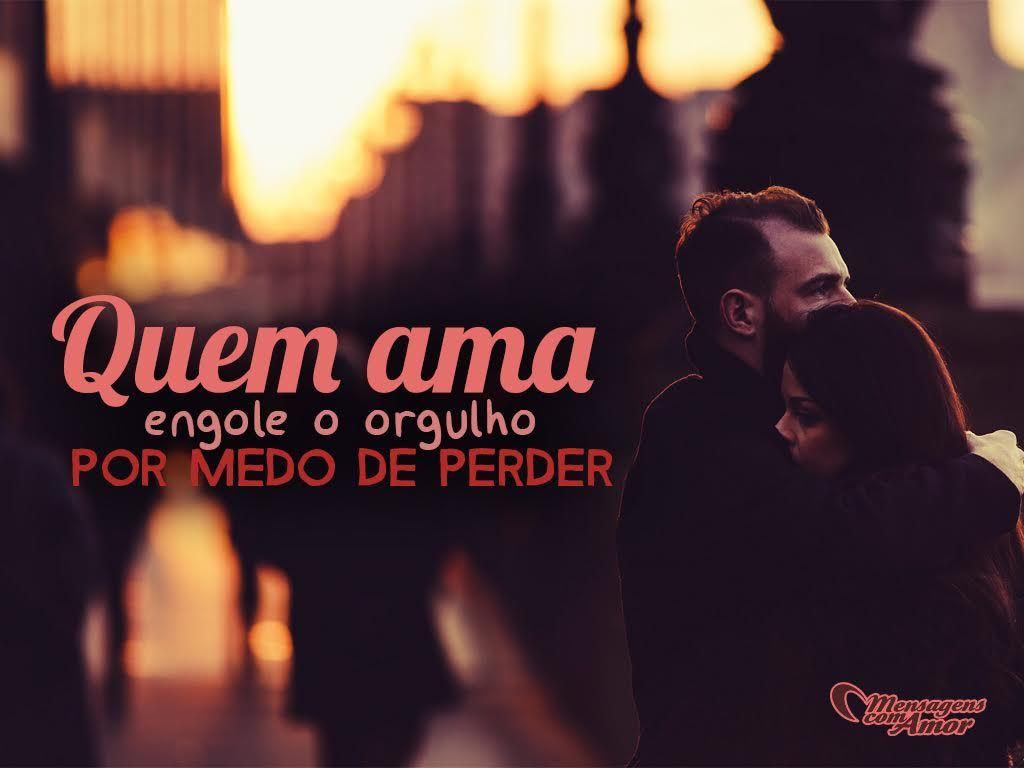 """""""Quem Ama Engole O Orgulho Por Medo De Perder."""""""