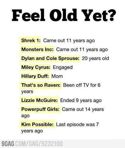 Does anyone else feel old!?