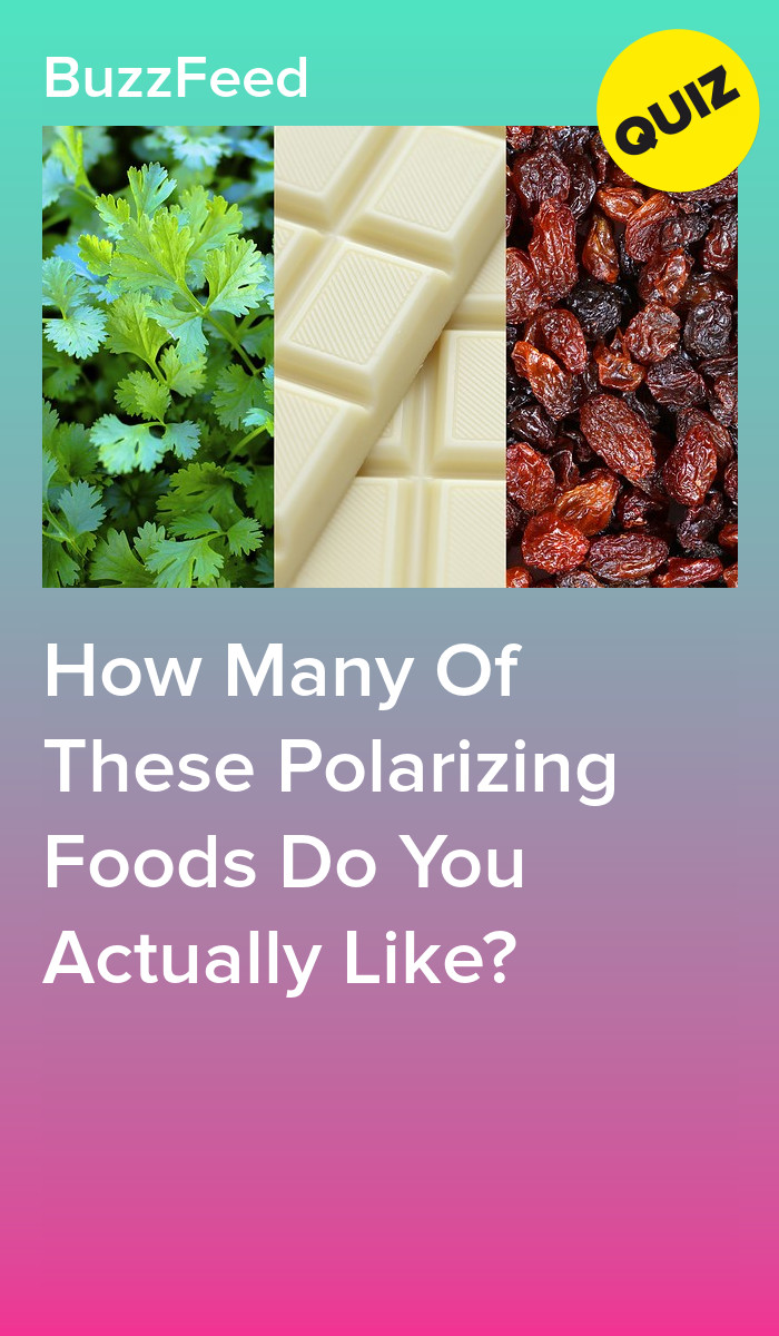 How Many Of These Polarizing Foods Do You Actually Like Food Quiz Food Quiz Buzzfeed Fruit Quiz