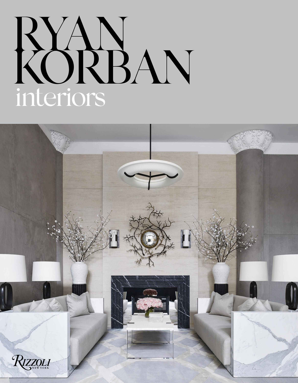 Fashion S Favorite Interior Designer Ryan Korban Has A New Book