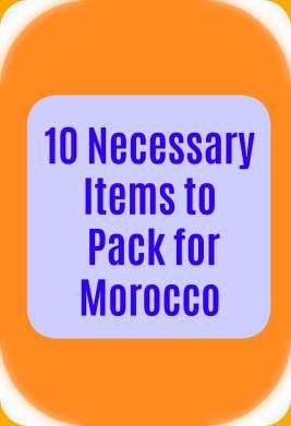 10 Necessary Items For Your Morocco Packing List Morocco Family