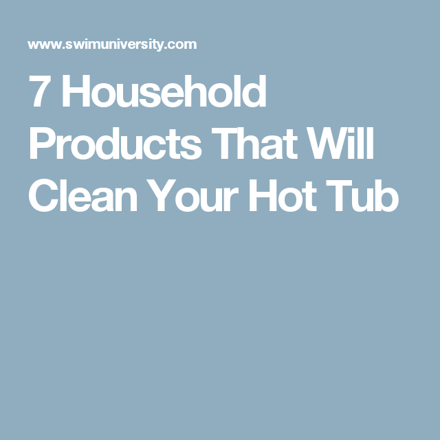 7 Household Products That Will Clean Your Hot Tub | Hot tubs, Tubs ...
