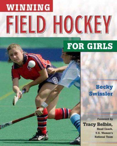 Winning Field Hockey For Girls Winning Sports For Girls Becky Swissler Tracy Belbin 0000816047251 Amazon Com Book Field Hockey Field Hockey Girls Hockey