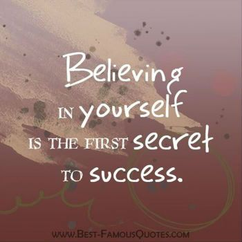 Believing In Yourself Quotes Inspiration The First Secret To Success Is To Believe In Yourself