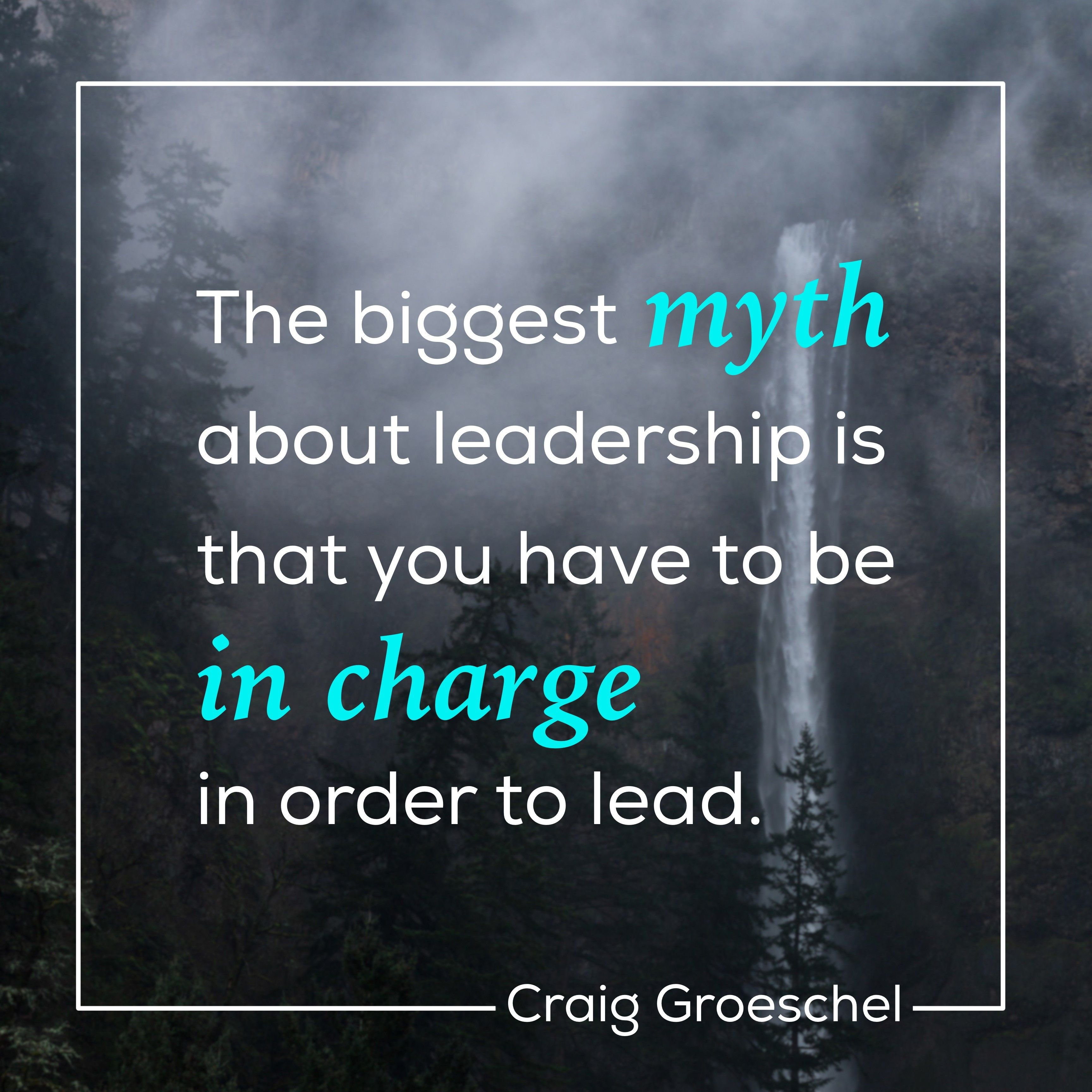 Servant Leadership Quotes The Biggest Myth About Leadership Is That You Have To Be In Charge