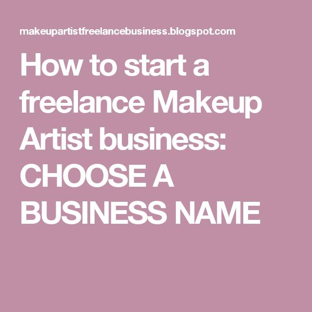 How To Start A Freelance Makeup Artist Business Choose A Business Name Freelance Makeup Artist Business Business Names Makeup Artist Names