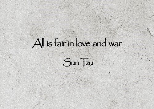 All Is Fair In Love And War War Quotes Art Of War Quotes Philosophy Quotes