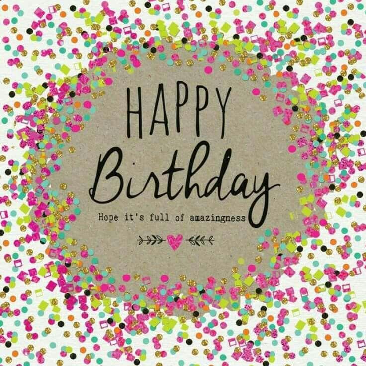 Happy Birthday. Hope its full of amazingness Happy