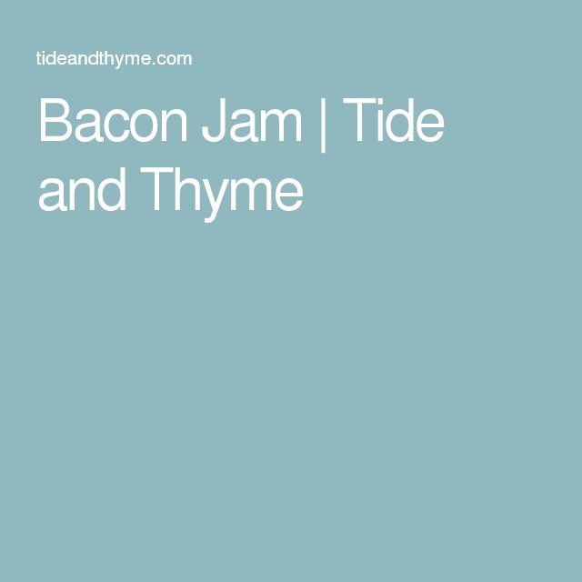 Bacon Jam » Tide & Thyme   Recipe   Bacon jam, Bacon, Jam