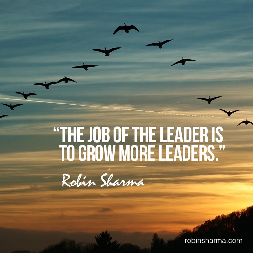 Motivational Quotes About Leadership: The Job Of The Leader Is To Grow More Leaders