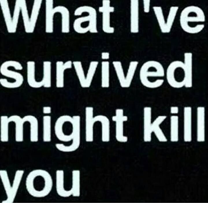 What I survived should have killed me, I am only here today ...