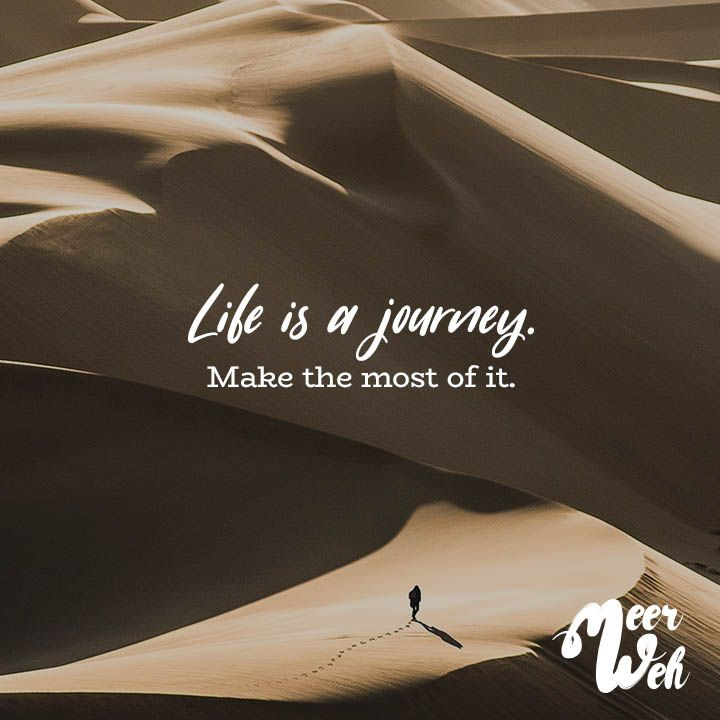 Life is a journey. Make the most of it. – VISUAL STATEMENTS®
