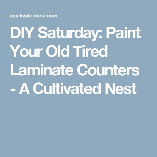 DIY Saturday: Paint Your Old Tired Laminate Counters - A Cultivated Nest