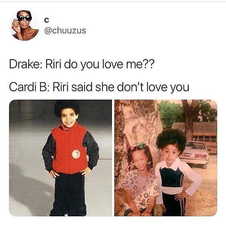 Cardib Drake Rihanna Riri Kekedoyouloveme Funnypictures Funny Relatable Memes Stupid Funny Stupid Funny Memes