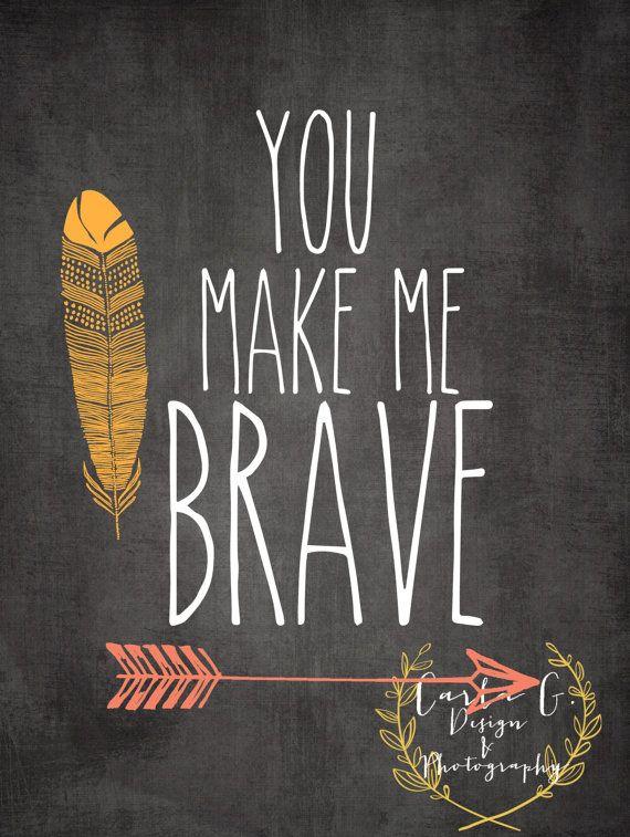 You Make Me Brave by CarlaGDesignandPhoto on Etsy
