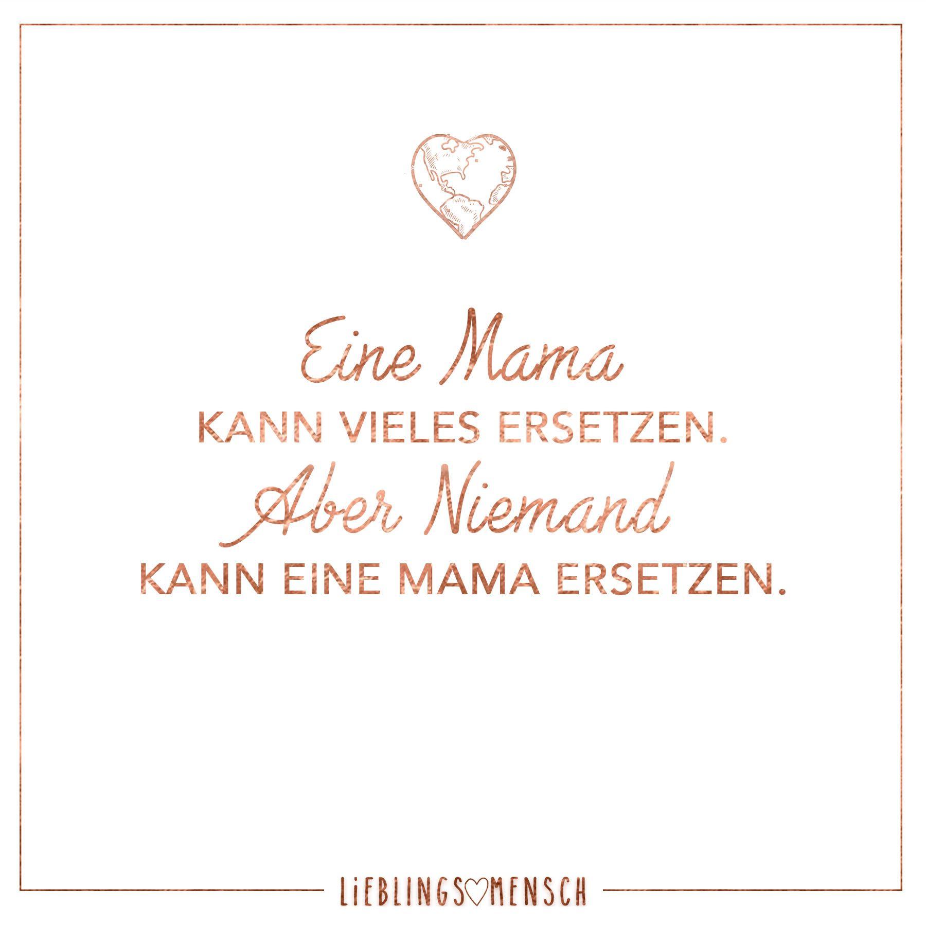 Eine Mama kann vieles ersetzten. Aber niemand kann eine Mama