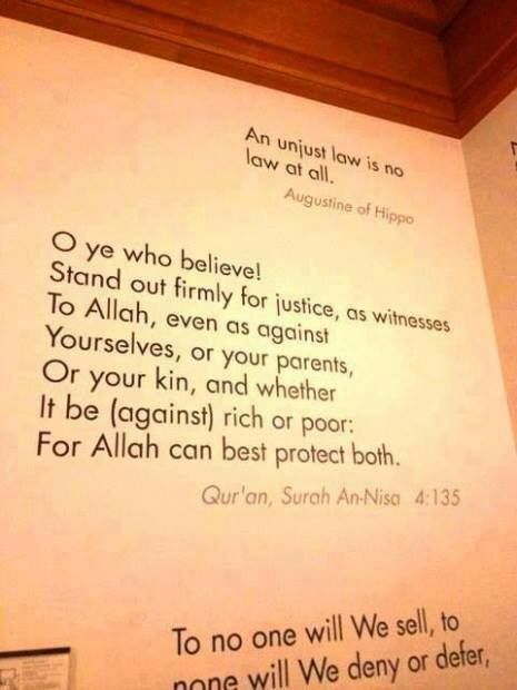 Ayah of the Quran on the Harvard Law School entrance wall.  Described by the institution as one of the greatest expressions of justice in history, Verse 135 of Surah Al Nisa is dedicated to humanity as the best expression defending and articulating justice.