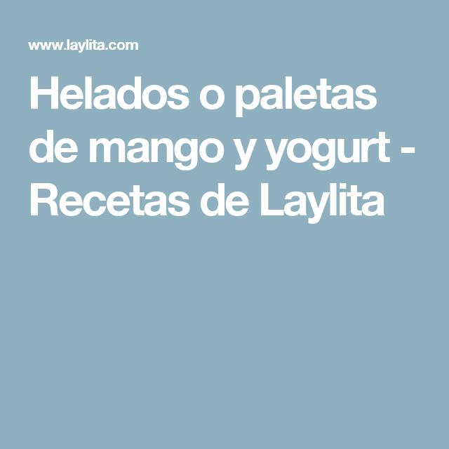 Helados o paletas de mango y yogurt - Recetas de Laylita