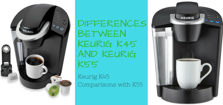 Keurig K45 Vs Keurig K55 Keurig Coffee Maker Reviews Coffee Maker