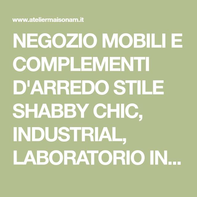 negozio mobili e complementi darredo stile shabby chic industrial laboratorio interno