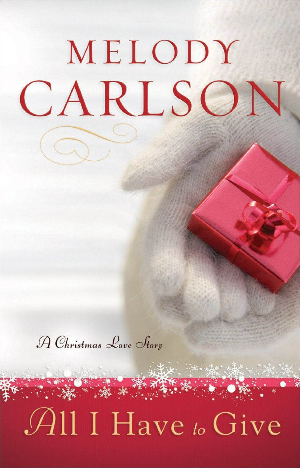 All I Have to Give: A Christmas Love Story by Melody Carlson. What ...